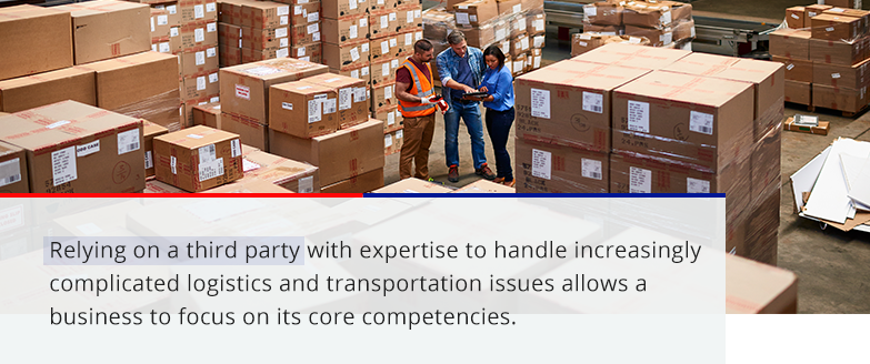 relying on a third party with expertise to handle increasingly complicated logistics and transportation issues allows a business to focus on its core competencies