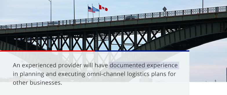 An experienced provider will have documented experience in planning and executing omni-channel logistics plans for other businesses
