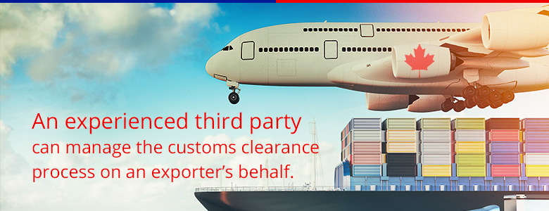 an experienced third party can manage the customs clearance process on an exporter's behalf