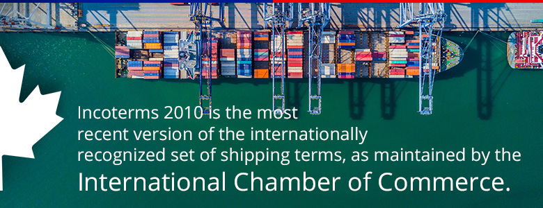 incoterms 2010 is the most recent version of the internationally recognized set of shipping terms