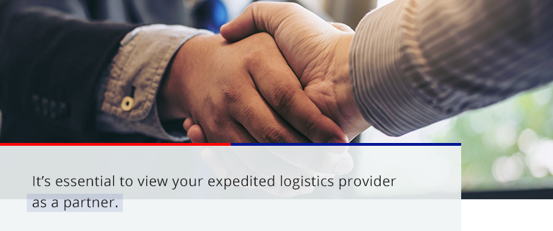 It's essential to view your expedited logistics provider as a partnet