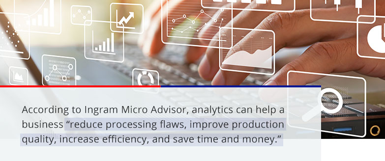 analytics can help a business reduce processing flaws, improve production quality, increase efficiency and save time and money