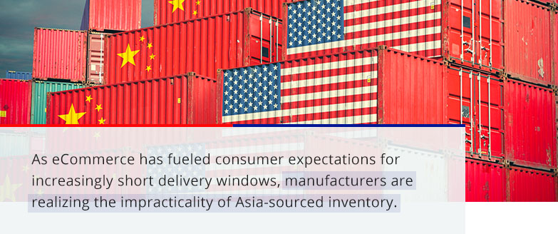 manufacturers are realizing the impracticality of Asia-sourced inventory