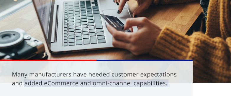 many manufacturers have heeded customer expectations and added eCommerce and omni-channel capabilities