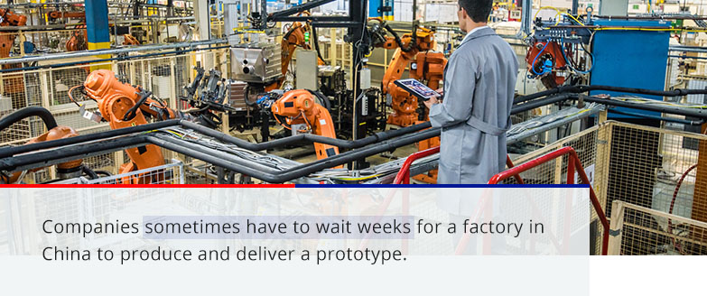 Companies sometimes have to wait weeks for a factory in China to produce and deliver a prototype
