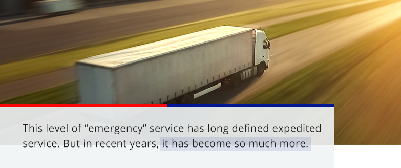 emergency service has long defined the expedited industry, but it has become so much more