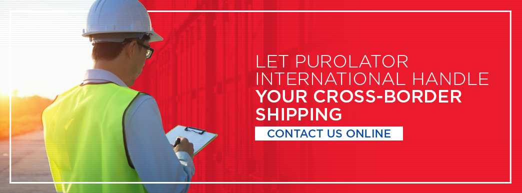 Contact Purolator International for US and Canada cross-border shipping