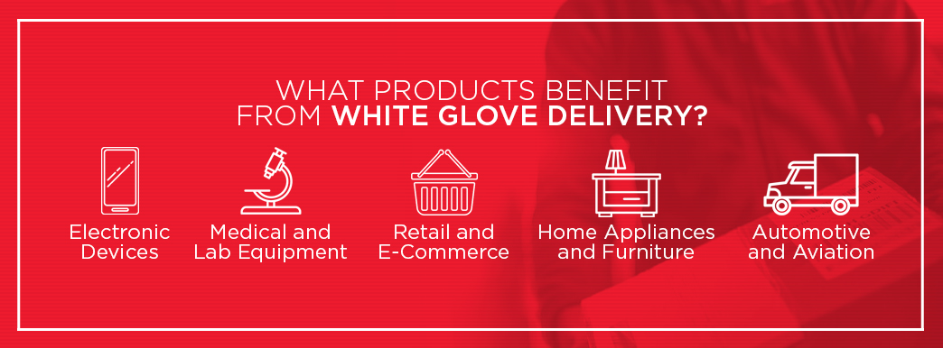 What products benefit from white glove delivery service