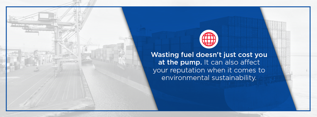 Wasting fuel costs money and can affect environmental reputation