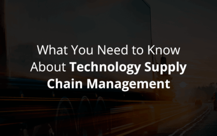what-to-know-about-tech-supply-chain-management