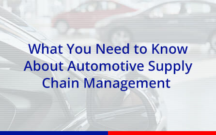 What you need to know about automotive supply chain management