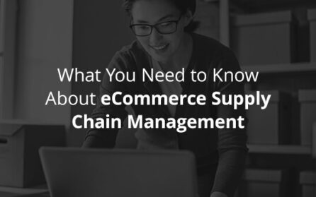 What You Need to Know About eCommerce Supply Chain Management