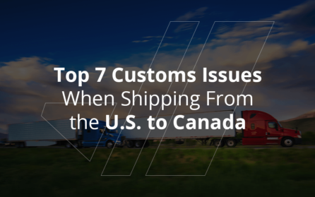 Top 7 Customs Issues When Shipping From the U.S. to Canada