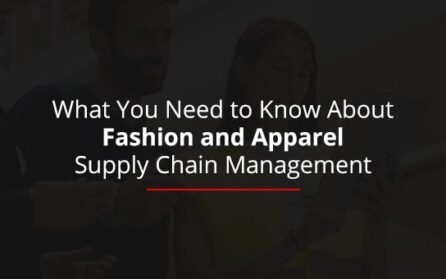 What You Need to Know About Fashion and Apparel Supply Chain Management