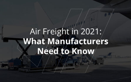 Air Freight in 2021 - What Manufacturers Need to Know